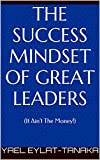 The Success Mindset of Great Leaders: (It Ain't The Money!)