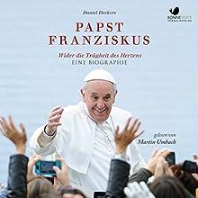 Papst Franziskus: Wider die Trägheit des Herzens Hörbuch von Daniel Deckers Gesprochen von: Martin Umbach