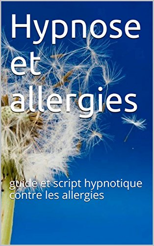 Hypnose et allergies: guide et script hypnotique contre les allergies