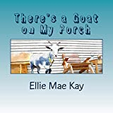 Theres a Goat on My Porch (The Adventures of Vicky Van Goat Book 1)