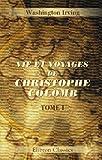 echange, troc Washington Irving - Vie et voyages de Christophe Colomb: Tome 1