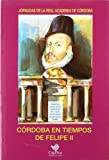 img - for Cordoba en tiempos de Felipe II: Actas de las Jornadas de la Real Academia de Cordoba (Coleccion mayor) (Spanish Edition) book / textbook / text book