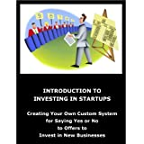 Introduction to Investing in Startups - Creating your own custom system for saying yes or no to offers to invest in new businesses ~ Karl Dakin