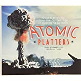 Atomic Platters: Cold War Music From The Golden Age Of Homeland Security - Single Warhead Edition With Bonus Tracks