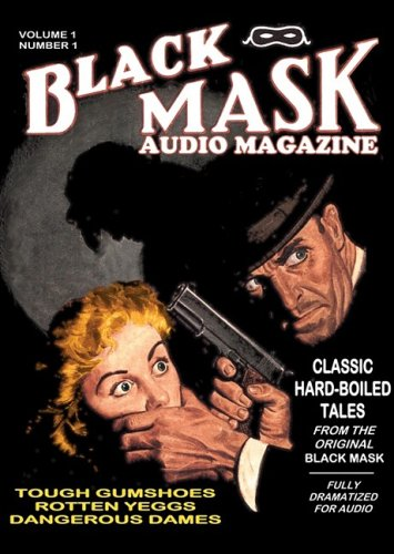 Black Mask Audio Magazine, Vol. 1: Classic Hard-Boiled Tales from the Original Black Mask (Hollywood Theater of the Ear) (Library Edition)