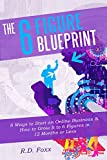 The Six Figure Blueprint 2016: 8 Ways to Start an Online Business & How to Grow It to 6 Figures in 12 Months or Less