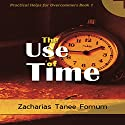 The Use of Time: Practical Helps for the Overcomers, Book 2 Audiobook by Zacharias Tanee Fomum Narrated by William Crockett