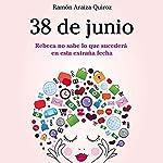 38 de junio: Rebeca no sabe lo que sucederá en esta extraña fecha | Ramón Araiza Quiroz