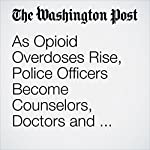As Opioid Overdoses Rise, Police Officers Become Counselors, Doctors and Social Workers | Katie Zezima