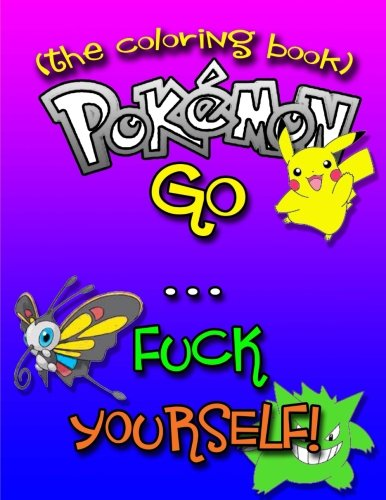 Pokemon-Go-F-ck-Yourself-The-Adult-Coloring-Book-The-Pokemon-Go-Adult-Coloring-Book-full-of-Swear-Words-and-Pokemon-Talking-So-Much-Trash--Books-Swear-Word-Coloring-Books-Volume-1