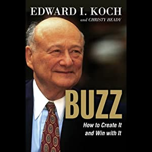 Buzz: How to Create it and Win With It | [Edward l Koch, Christy Heady]
