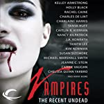 Vampires: The Recent Undead | Charlaine Harris,Rachel Caine,Jeanne C. Stein,Carrie Vaughn,Holly Black,Karen Russell,Tanya Huff,Charles de Lint