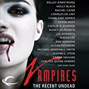 Vampires: The Recent Undead | [Charlaine Harris, Rachel Caine, Jeanne C. Stein, Carrie Vaughn, Holly Black, Karen Russell, Tanya Huff, Charles de Lint]