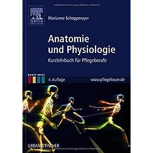 Anatomie und Physiologie: Kurzlehrbuch für Pflegeberufe (Bunte Reihe)