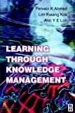Learning through knowledge management /