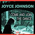 Come and Join the Dance Audiobook by Joyce Johnson Narrated by Dina Pearlman