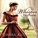 To Whisper Her Name (       UNABRIDGED) by Tamera Alexander Narrated by Tavia Gilbert