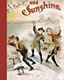img - for Snow and Sunshine for Girls and Boys: A Book of Merriment and Fun (With One Hundred and Forty-Three Stories and Black & White Illustrations) book / textbook / text book