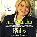 The Martha Rules: 10 Essentials for Achieving Success (       UNABRIDGED) by Martha Stewart Narrated by Martha Stewart