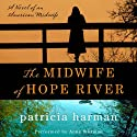 The Midwife of Hope River: A Novel of an American Midwife (       UNABRIDGED) by Patricia Harman Narrated by Anne Wittman