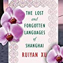 The Lost and Forgotten Languages of Shanghai: A Novel (       UNABRIDGED) by Ruiyan Xu Narrated by Angela Dawe