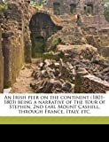 img - for An Irish peer on the continent (1801-1803) being a narrative of the tour of Stephen, 2nd earl Mount Cashell, through France, Italy, etc. book / textbook / text book