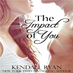 The Impact of You | Kendall Ryan