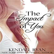 The Impact of You | [Kendall Ryan]