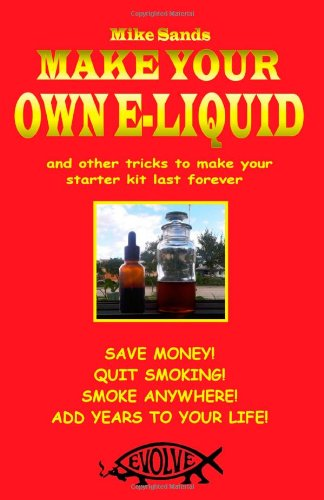 Make your own e-liquid: And other tricks to make your starter kit last forever