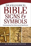 The A to Z Guide to Bible Signs and Symbols: Understanding Their Meaning and Significance