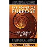 The Power of Purpose: Find Meaning, Live Longer, Better ~ Richard J. Leider