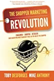 The Shopper Marketing Revolution: Consumer - Shopper - Retailer:  How Marketing Must Reinvent Itself in the Age of the Shopper