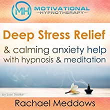 Deep Stress Relief & Calming Anxiety Help with Hypnosis and Meditation Speech by Joel Thielke Narrated by Rachael Meddows