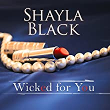 Wicked for You: Wicked Lovers Series #10 (       UNABRIDGED) by Shayla Black Narrated by Christian Fox