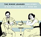 Minor Leagues - This Story Is Old, I Know, But It Goes On