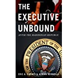 The Executive Unbound: After the Madisonian Republic ~ Eric A. Posner