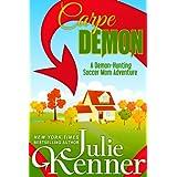 Carpe Demon: Adventures of a Demon-Hunting Soccer Mom (Book 1) ~ Julie Kenner