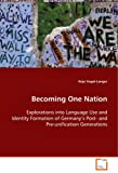 img - for Becoming One Nation: Explorations into Language Use and Identity Formationof Germany   s Post- and Pre-unification Generations book / textbook / text book