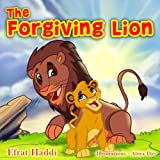 "Childrens books : ""The Forgiving Lion"",( Illustrated Picture Book for ages 3-8. Teaches your kid the value of forgiveness ) (Beginner readers) (Bedtime story) (Social skills for kids collection)"