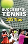 Successful Tennis: 303 Tips