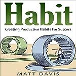 Habit: Creating Productive Habits for Success | Matt Davis