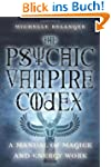 The Psychic Vampire Codex: A Manual o...