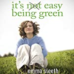 It's Easy Being Green: One Student's Guide to Serving God and Saving the Planet | Emma Sleeth