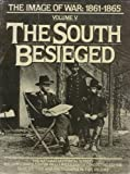 img - for The South Besieged: The Image of War, 1861-1865, Vol. 5 (Images of War - 1861-1865 , Vol 5) book / textbook / text book