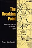The Breaking Point: Sedan and the Fall of France, 1940 (0208022813) by Doughty, Robert A.