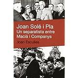 Joan Solé i Pla: Un separatista entre Macià i Companys (De Bat a Bat)