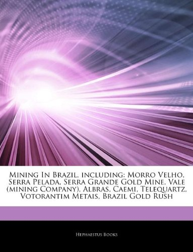 articles-on-mining-in-brazil-including-morro-velho-serra-pelada-serra-grande-gold-mine-vale-mining-c