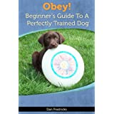 Obey! Beginner's Guide To A Perfectly Trained Dog ~ Dan Fredricks