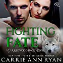 Fighting Fate: Redwood Pack, Book 7 Audiobook by Carrie Ann Ryan Narrated by Gregory Salinas