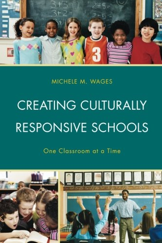 Creating Culturally Responsive Schools: One Classroom at a Time